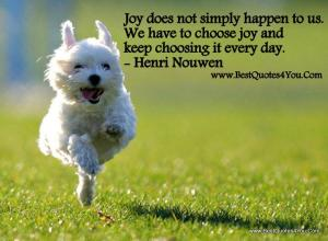 joy-does-not-simply-happen-to-us-we-have-to-choose-joy-and-keep-choosing-it-every-day-joy-quotes